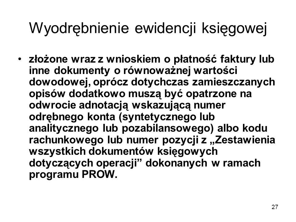 28 Wyodrębnienie ewidencji księgowej Zalecane jest zastosowanie się do powyższej informacji celem sprawnej oceny wniosków o płatność.