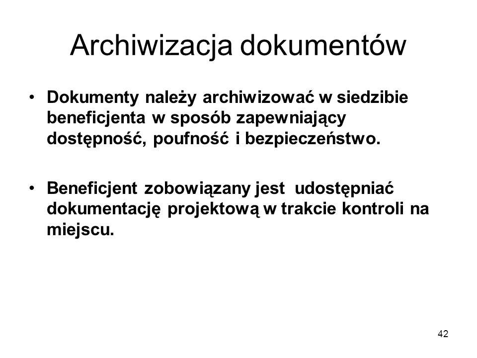 42 Archiwizacja dokumentów Dokumenty należy archiwizować w siedzibie beneficjenta w sposób zapewniający dostępność, poufność i bezpieczeństwo. Benefic