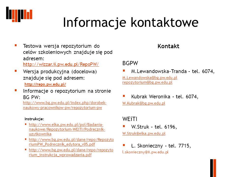 Informacje kontaktowe Testowa wersja repozytorium do celów szkoleniowych znajduje się pod adresem: http://wizzar.ii.pw.edu.pl/RepoPW/ http://wizzar.ii