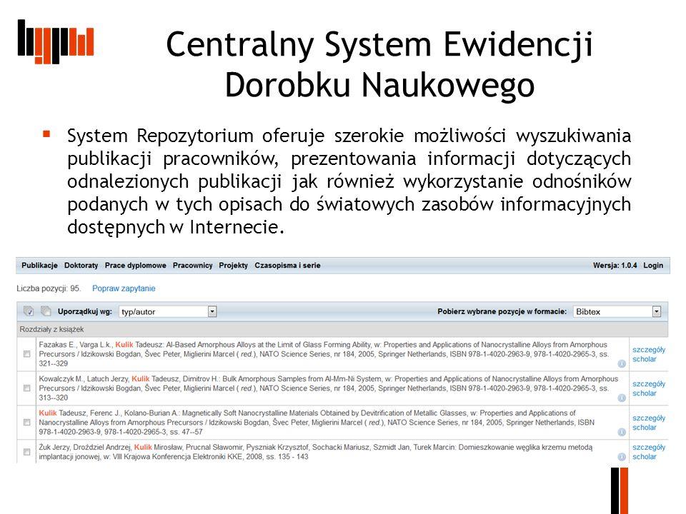 Centralny System Ewidencji Dorobku Naukowego System Repozytorium oferuje szerokie możliwości wyszukiwania publikacji pracowników, prezentowania inform