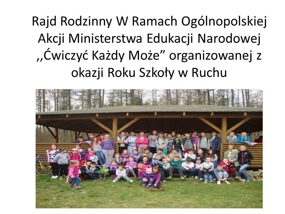 Rajd Rodzinny W Ramach Ogólnopolskiej Akcji Ministerstwa Edukacji Narodowej,,Ćwiczyć Każdy Może organizowanej z okazji Roku Szkoły w Ruchu