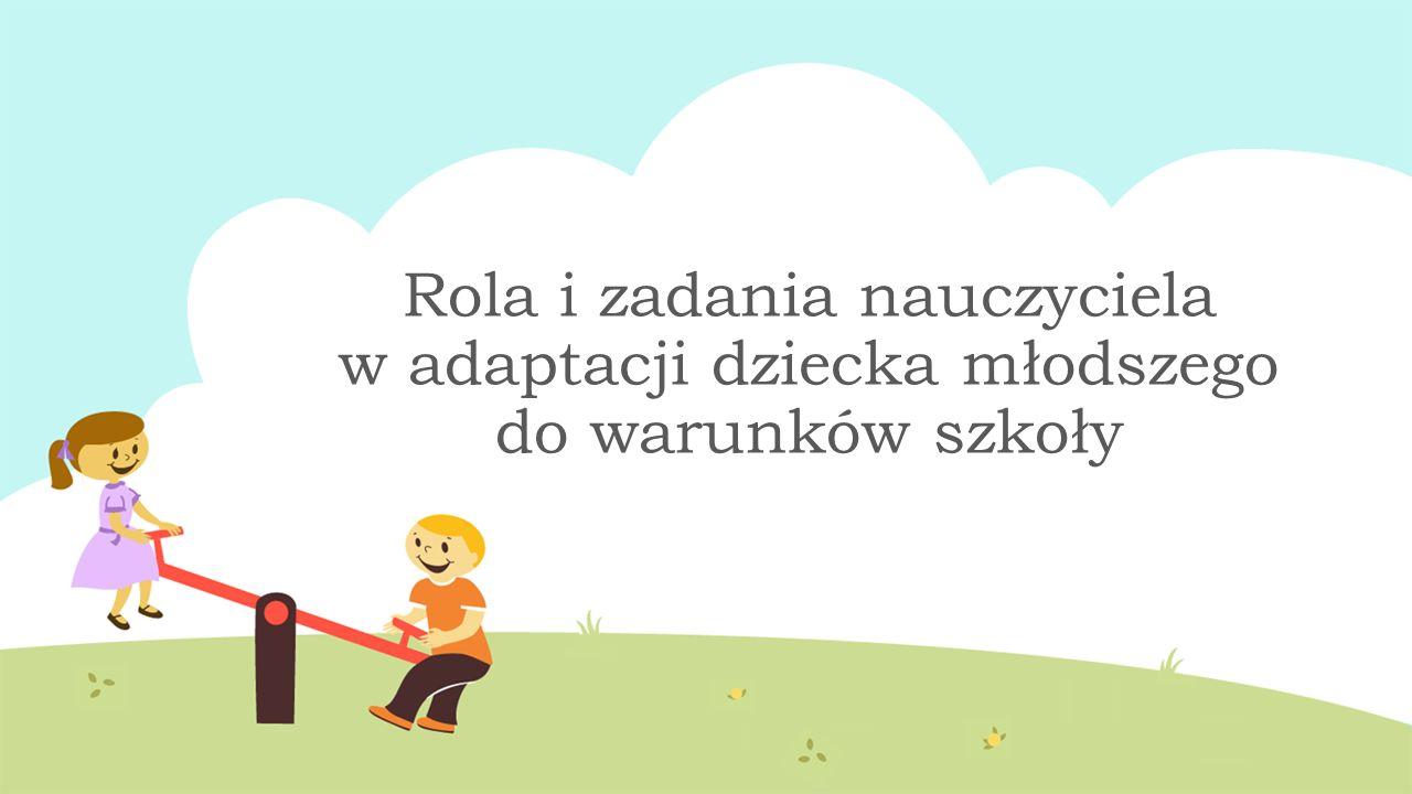 Rola i zadania nauczyciela w adaptacji dziecka młodszego do warunków szkoły