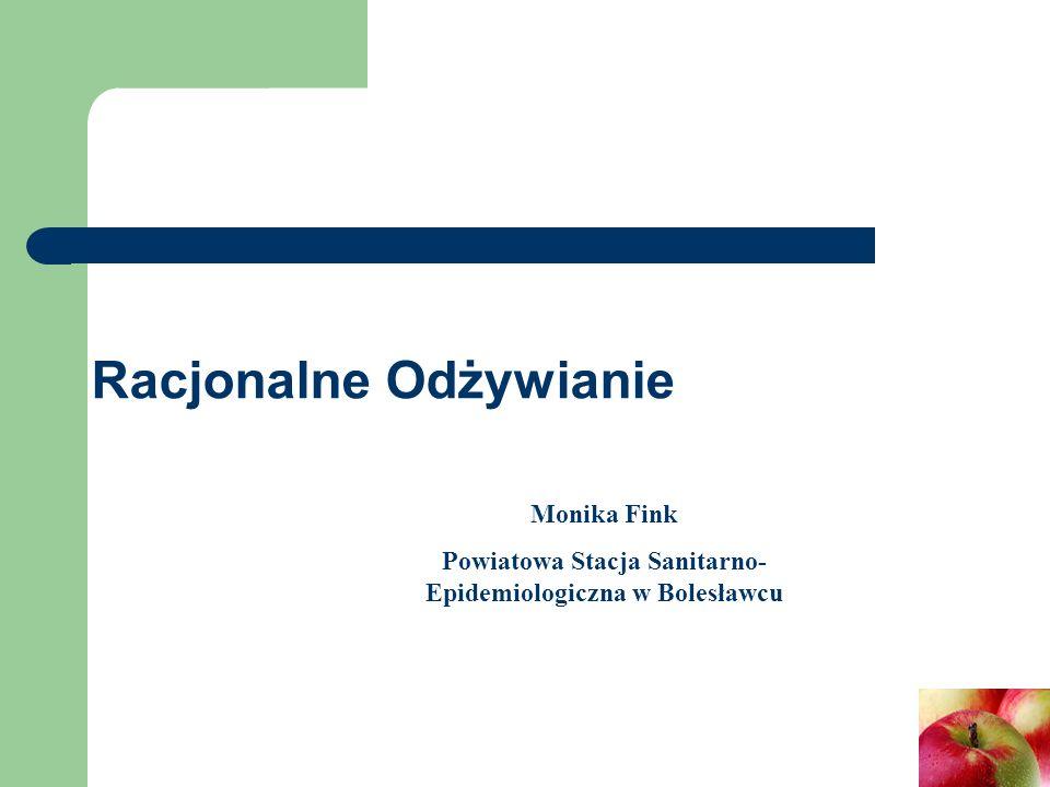Racjonalne Odżywianie Monika Fink Powiatowa Stacja Sanitarno- Epidemiologiczna w Bolesławcu
