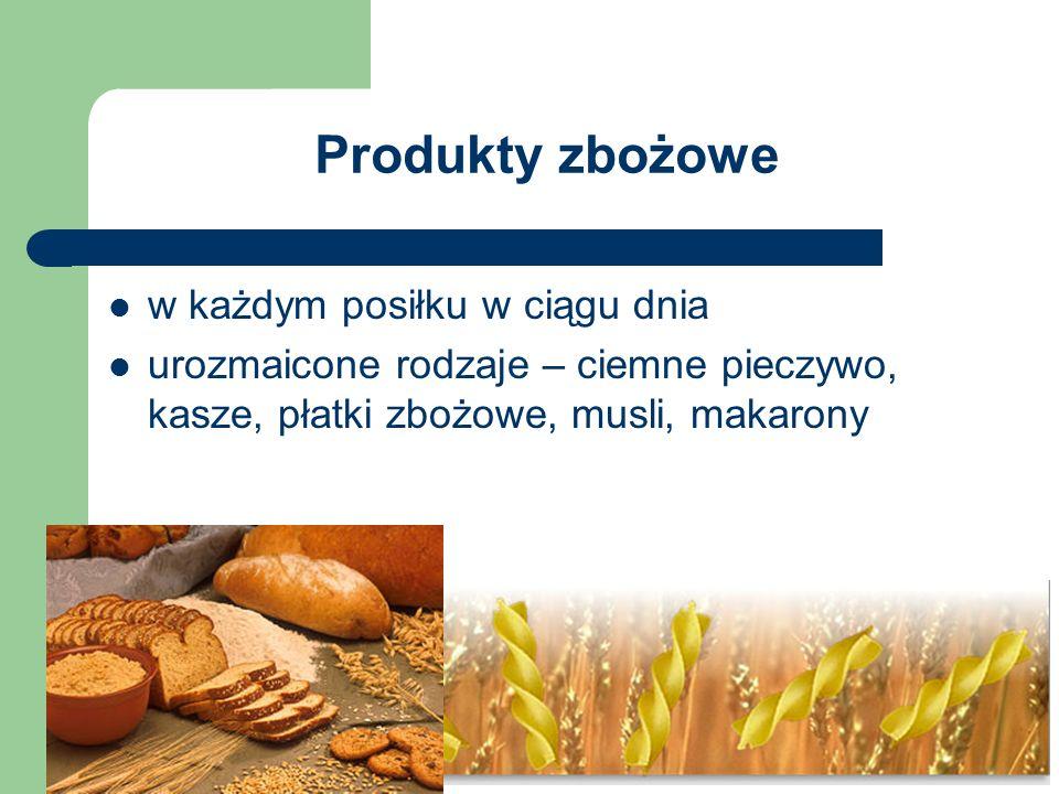 Produkty zbożowe w każdym posiłku w ciągu dnia urozmaicone rodzaje – ciemne pieczywo, kasze, płatki zbożowe, musli, makarony