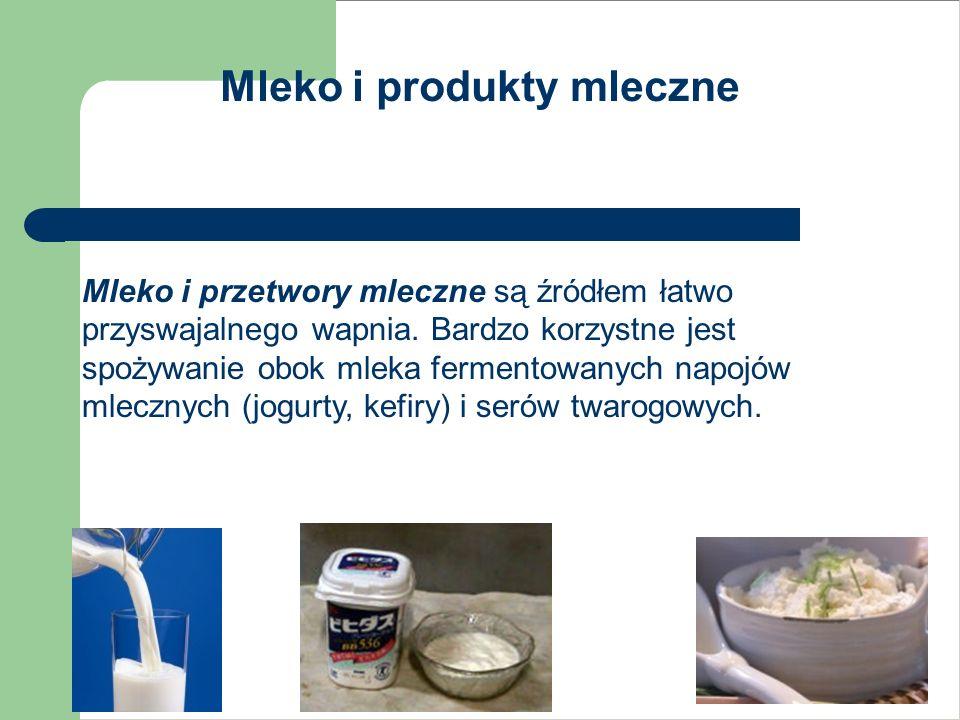 Mleko i produkty mleczne Mleko i przetwory mleczne są źródłem łatwo przyswajalnego wapnia. Bardzo korzystne jest spożywanie obok mleka fermentowanych