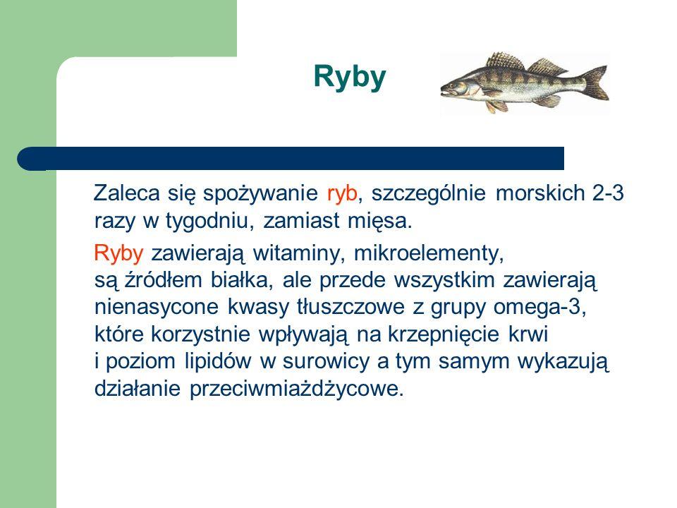Ryby Zaleca się spożywanie ryb, szczególnie morskich 2-3 razy w tygodniu, zamiast mięsa. Ryby zawierają witaminy, mikroelementy, są źródłem białka, al