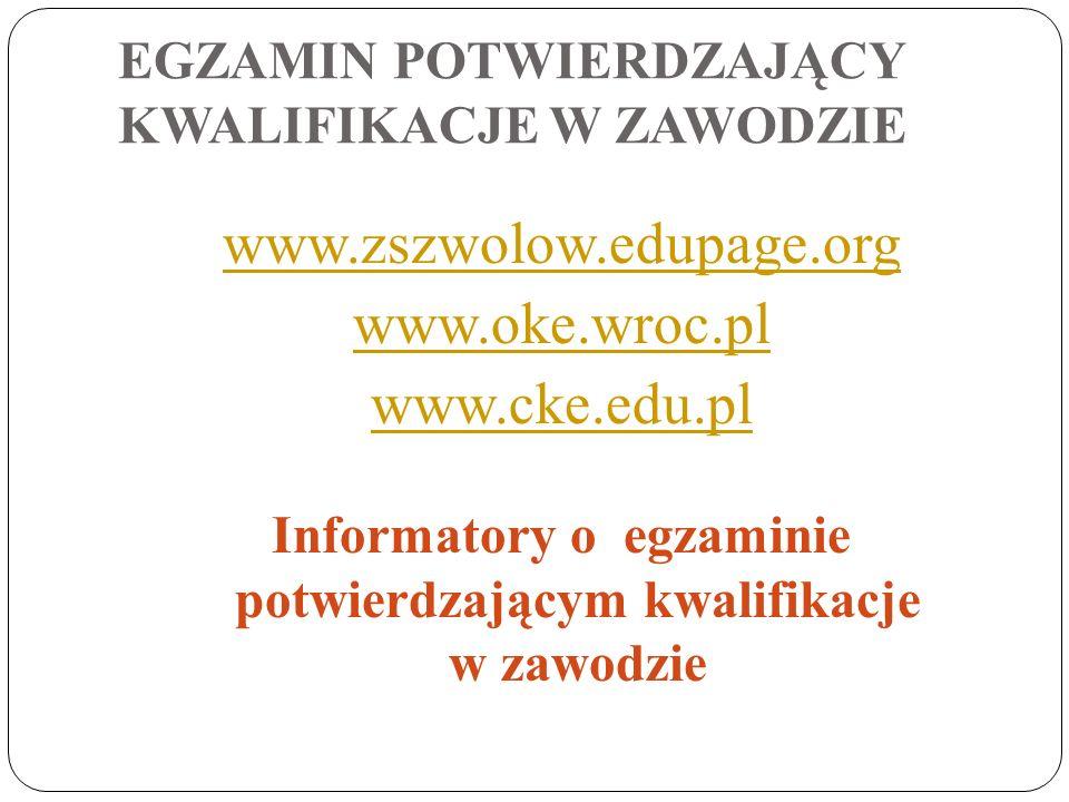 www.zszwolow.edupage.org www.oke.wroc.pl www.cke.edu.pl Informatory o egzaminie potwierdzającym kwalifikacje w zawodzie EGZAMIN POTWIERDZAJĄCY KWALIFI