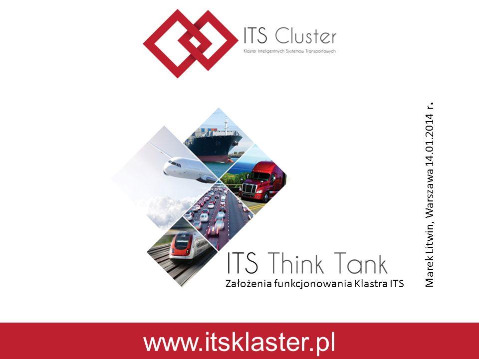 www.itsklaster.pl Założenia funkcjonowania Klastra ITS Marek Litwin, Warszawa 14.01.2014 r.
