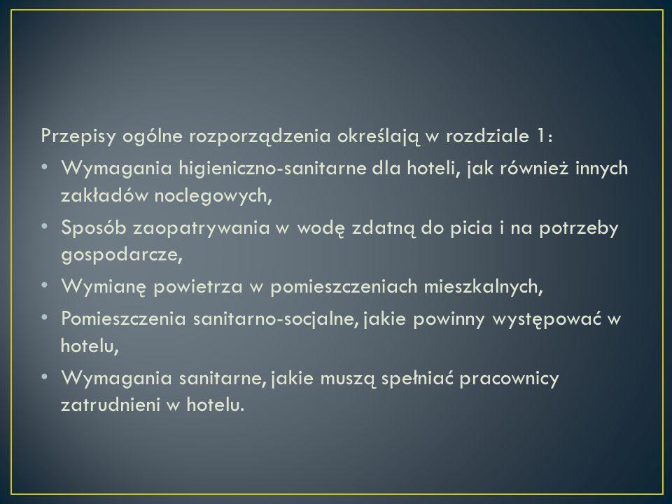 Przepisy ogólne rozporządzenia określają w rozdziale 1: Wymagania higieniczno-sanitarne dla hoteli, jak również innych zakładów noclegowych, Sposób zaopatrywania w wodę zdatną do picia i na potrzeby gospodarcze, Wymianę powietrza w pomieszczeniach mieszkalnych, Pomieszczenia sanitarno-socjalne, jakie powinny występować w hotelu, Wymagania sanitarne, jakie muszą spełniać pracownicy zatrudnieni w hotelu.