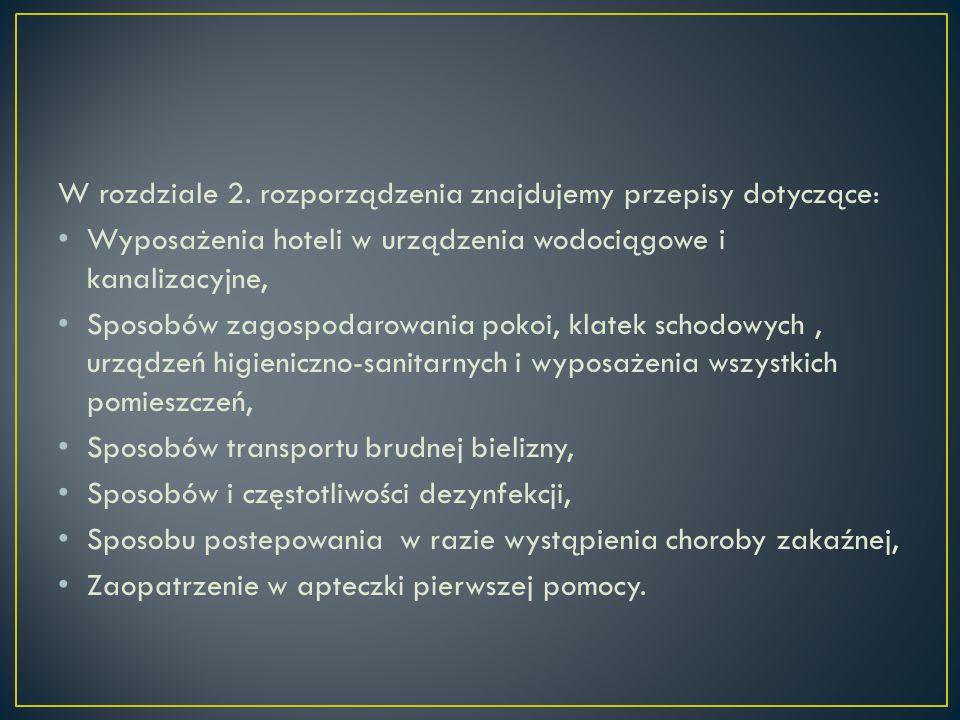W rozdziale 2. rozporządzenia znajdujemy przepisy dotyczące: Wyposażenia hoteli w urządzenia wodociągowe i kanalizacyjne, Sposobów zagospodarowania po
