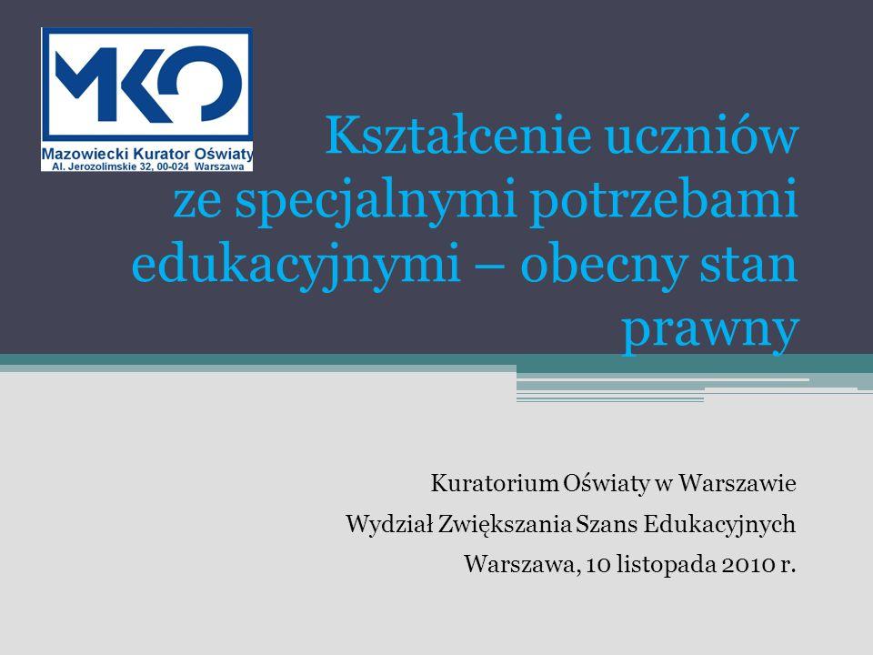 Kształcenie uczniów ze specjalnymi potrzebami edukacyjnymi – obecny stan prawny Kuratorium Oświaty w Warszawie Wydział Zwiększania Szans Edukacyjnych