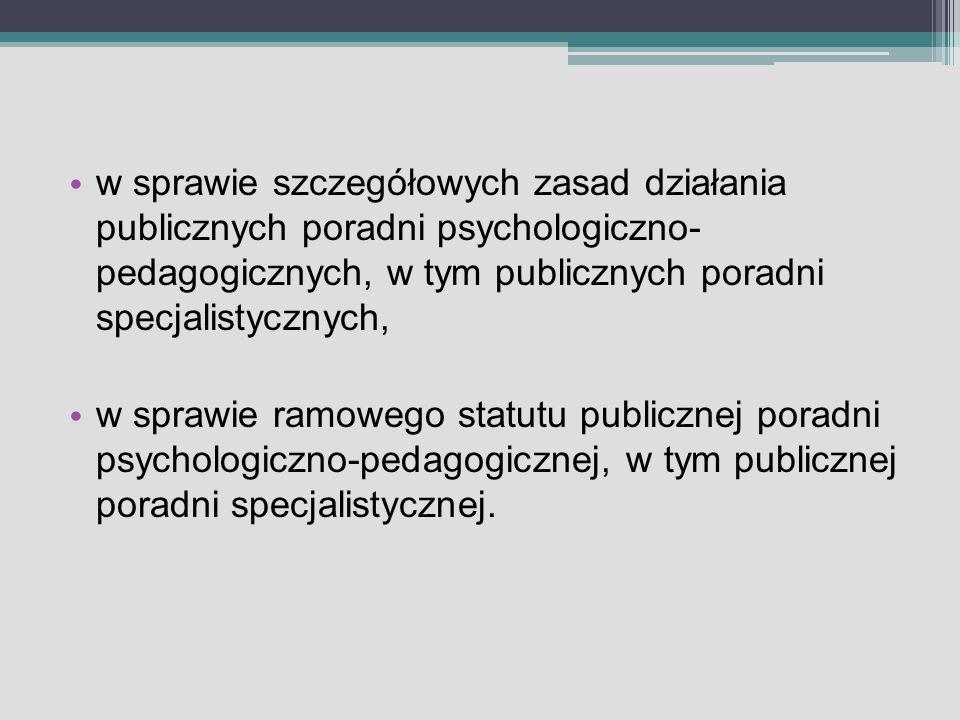 w sprawie szczegółowych zasad działania publicznych poradni psychologiczno- pedagogicznych, w tym publicznych poradni specjalistycznych, w sprawie ramowego statutu publicznej poradni psychologiczno-pedagogicznej, w tym publicznej poradni specjalistycznej.