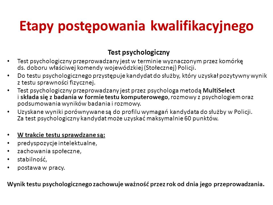 Etapy postępowania kwalifikacyjnego Test psychologiczny Test psychologiczny przeprowadzany jest w terminie wyznaczonym przez komórkę ds. doboru właści