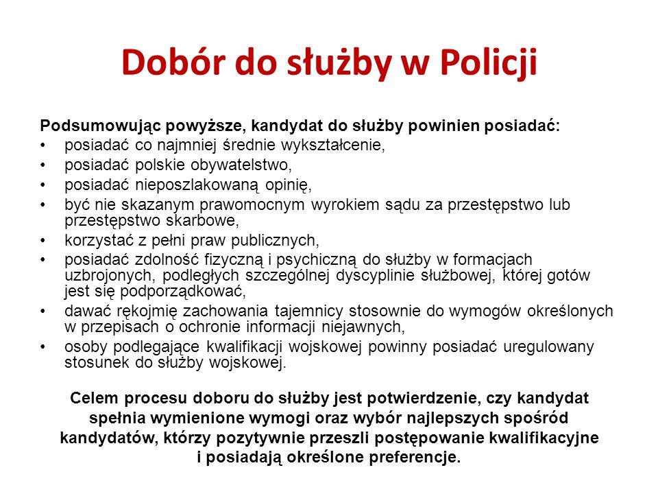 Dobór do służby w Policji Podsumowując powyższe, kandydat do służby powinien posiadać: posiadać co najmniej średnie wykształcenie, posiadać polskie ob