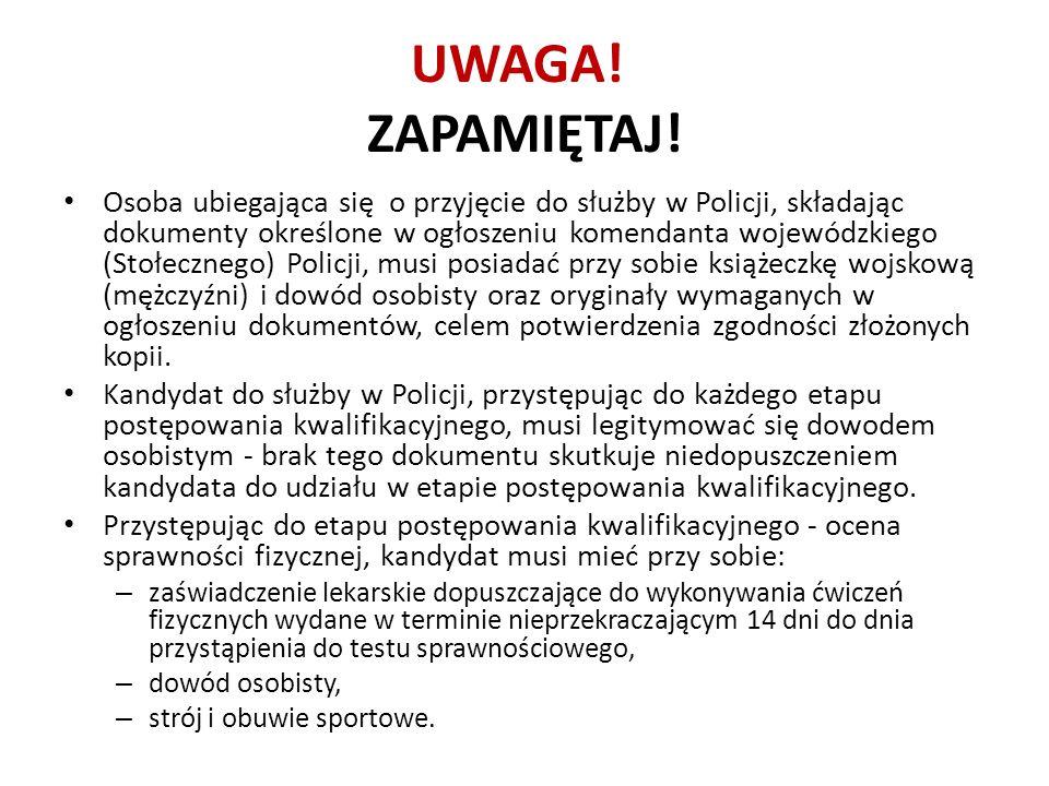 UWAGA! ZAPAMIĘTAJ! Osoba ubiegająca się o przyjęcie do służby w Policji, składając dokumenty określone w ogłoszeniu komendanta wojewódzkiego (Stołeczn