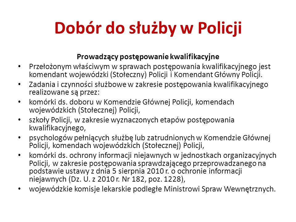 Dobór do służby w Policji Prowadzący postępowanie kwalifikacyjne Przełożonym właściwym w sprawach postępowania kwalifikacyjnego jest komendant wojewód