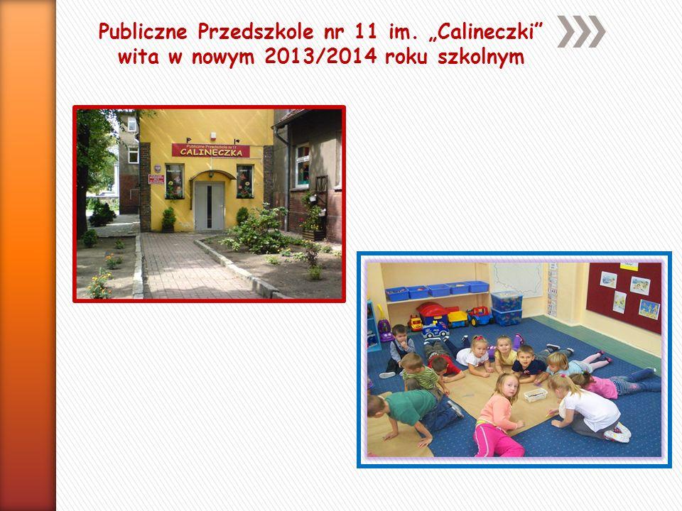 Publiczne Przedszkole nr 11 im. Calineczki wita w nowym 2013/2014 roku szkolnym