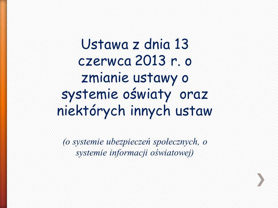 Ustawa z dnia 13 czerwca 2013 r. o zmianie ustawy o systemie oświaty oraz niektórych innych ustaw (o systemie ubezpieczeń społecznych, o systemie info