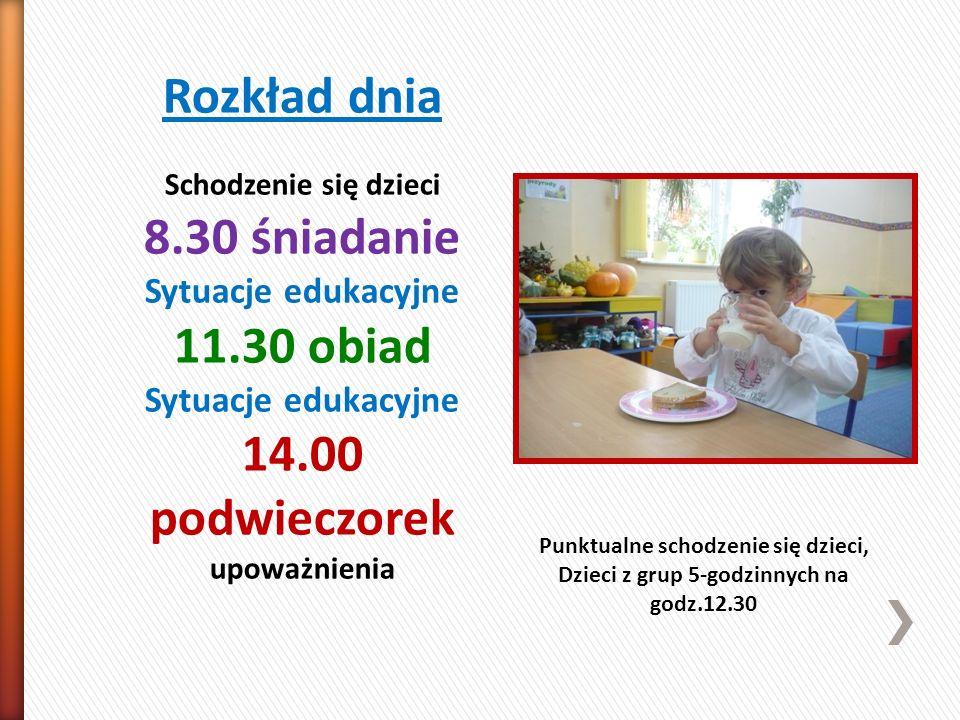 Rozkład dnia Schodzenie się dzieci 8.30 śniadanie Sytuacje edukacyjne 11.30 obiad Sytuacje edukacyjne 14.00 podwieczorek upoważnienia Punktualne schod