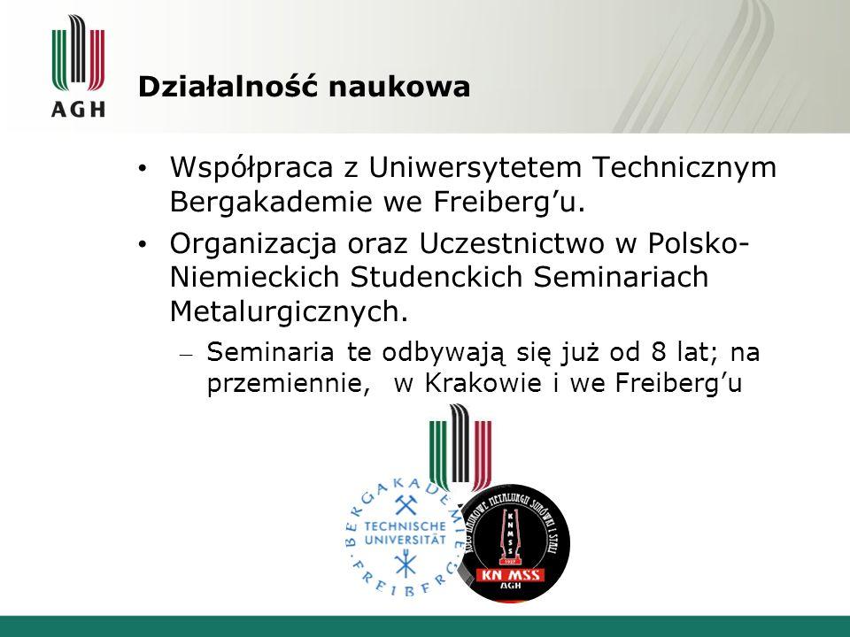 Działalność naukowa Współpraca z Uniwersytetem Technicznym Bergakademie we Freibergu. Organizacja oraz Uczestnictwo w Polsko- Niemieckich Studenckich