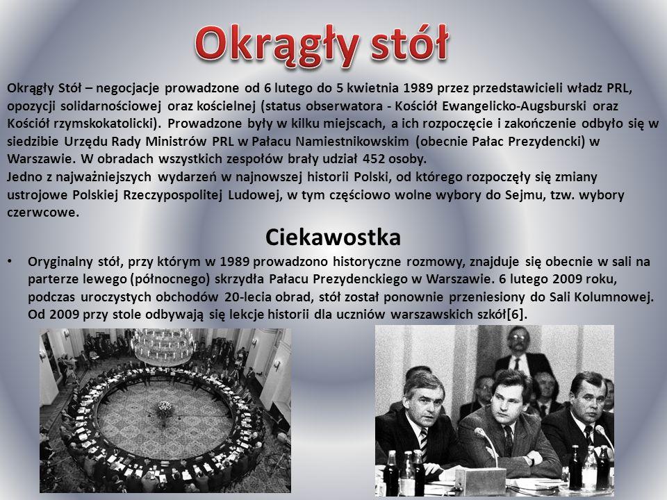 Okrągły Stół – negocjacje prowadzone od 6 lutego do 5 kwietnia 1989 przez przedstawicieli władz PRL, opozycji solidarnościowej oraz kościelnej (status