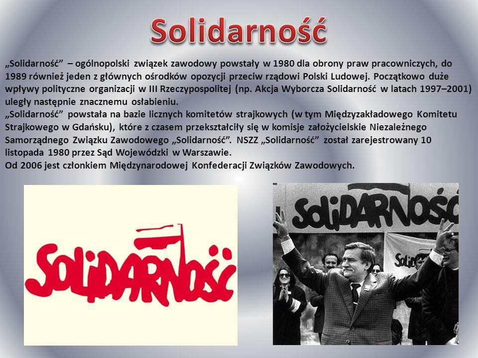 Solidarność – ogólnopolski związek zawodowy powstały w 1980 dla obrony praw pracowniczych, do 1989 również jeden z głównych ośrodków opozycji przeciw