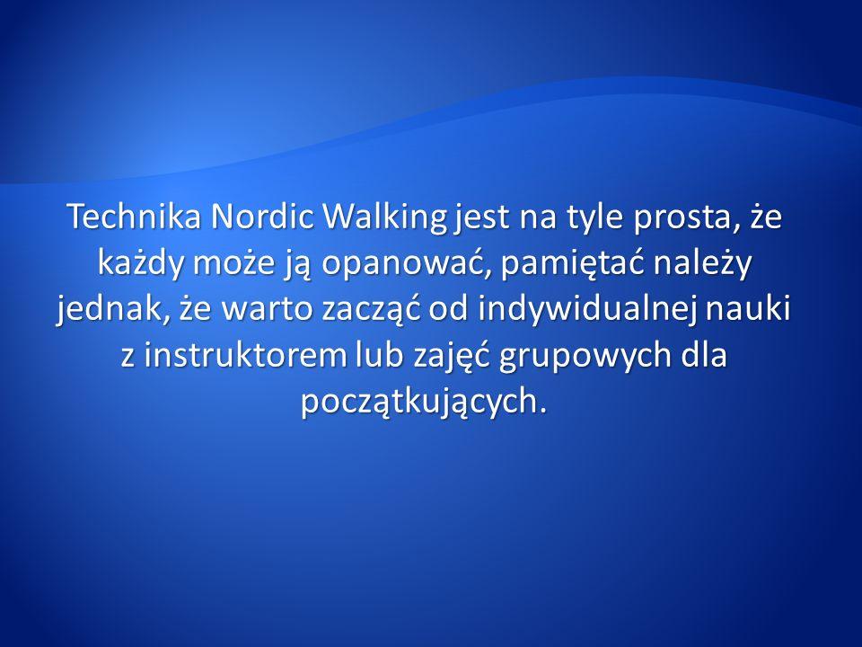 Technika Nordic Walking jest na tyle prosta, że każdy może ją opanować, pamiętać należy jednak, że warto zacząć od indywidualnej nauki z instruktorem