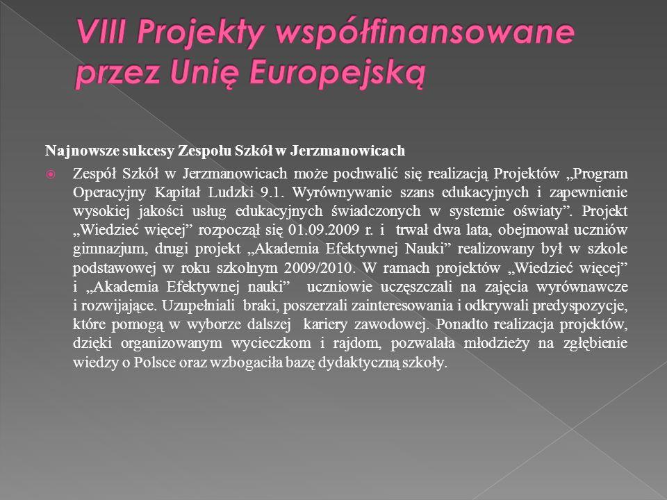 Najnowsze sukcesy Zespołu Szkół w Jerzmanowicach Zespół Szkół w Jerzmanowicach może pochwalić się realizacją Projektów Program Operacyjny Kapitał Ludz