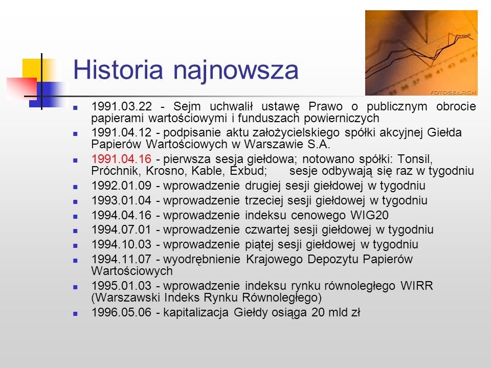 Trochę prehistorii 12 maja 1817 – Warszawa - pierwsza giełda papierów wartościowych w Polsce, przedmiotem handlu były przede wszystkim weksle i obliga