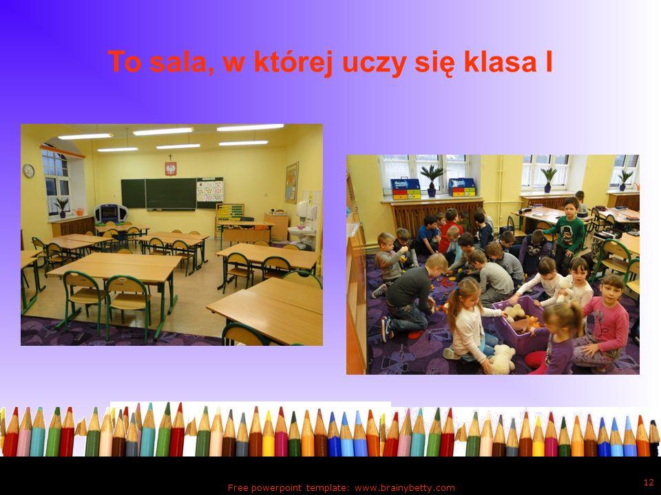 To sala, w której uczy się klasa I Free powerpoint template: www.brainybetty.com 12