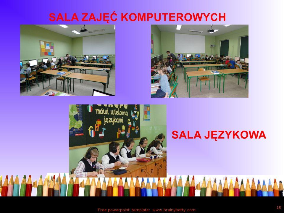 Free powerpoint template: www.brainybetty.com 15 SALA ZAJĘĆ KOMPUTEROWYCH SALA JĘZYKOWA