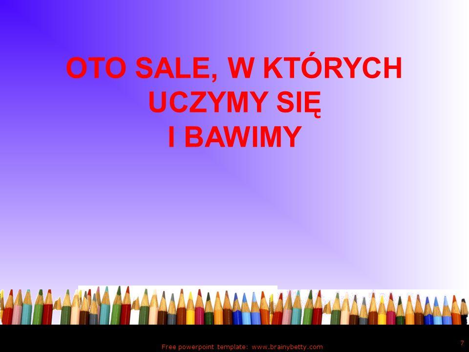 OTO SALE, W KTÓRYCH UCZYMY SIĘ I BAWIMY Free powerpoint template: www.brainybetty.com 7