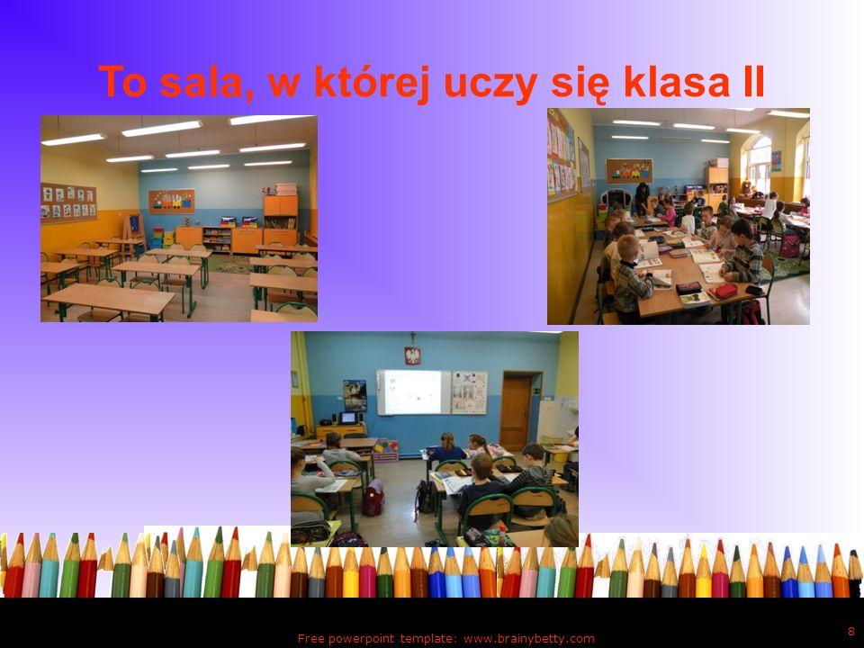 To sala, w której uczy się klasa II Free powerpoint template: www.brainybetty.com 8