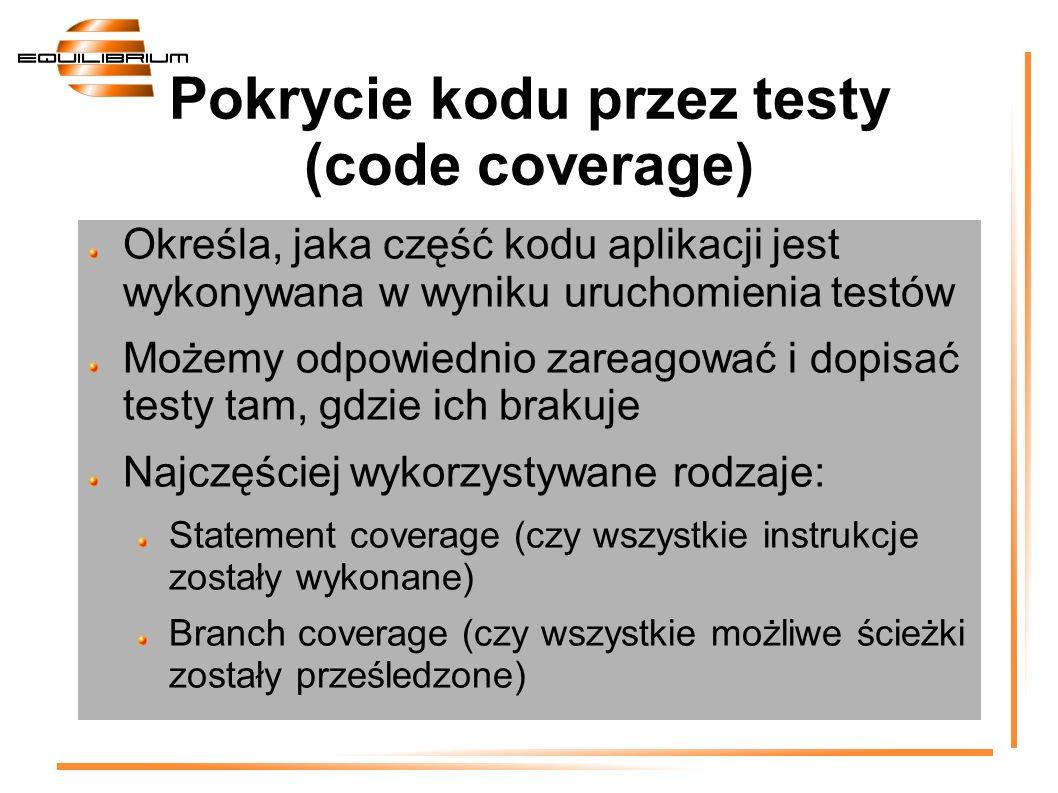 Pokrycie kodu przez testy (code coverage) Określa, jaka część kodu aplikacji jest wykonywana w wyniku uruchomienia testów Możemy odpowiednio zareagowa