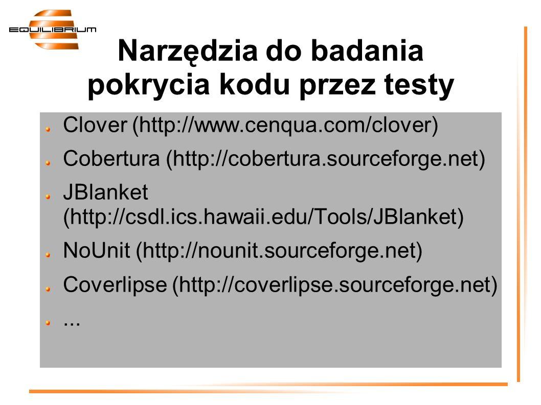 Narzędzia do badania pokrycia kodu przez testy Clover (http://www.cenqua.com/clover) Cobertura (http://cobertura.sourceforge.net) JBlanket (http://csd