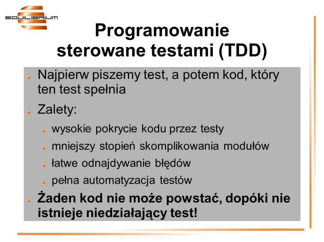 Programowanie sterowane testami (TDD) Najpierw piszemy test, a potem kod, który ten test spełnia Zalety: wysokie pokrycie kodu przez testy mniejszy st