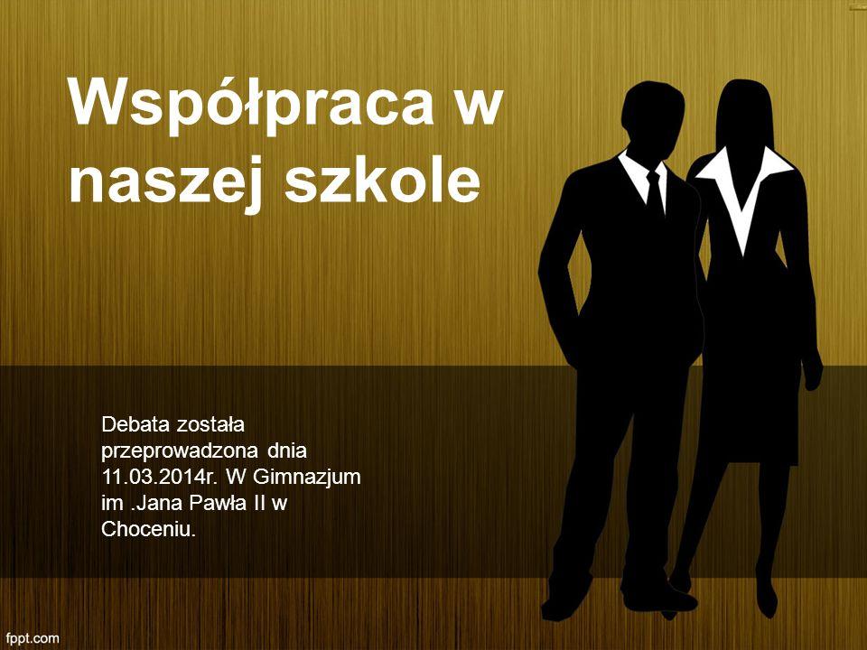 Współpraca w naszej szkole Debata została przeprowadzona dnia 11.03.2014r. W Gimnazjum im.Jana Pawła II w Choceniu.