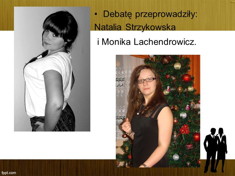 Debatę przeprowadziły: Natalia Strzykowska i Monika Lachendrowicz.