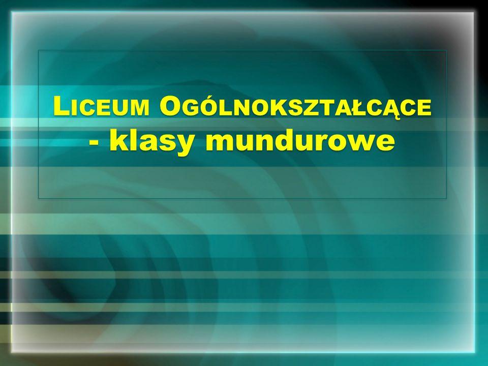 L ICEUM O GÓLNOKSZTAŁCĄCE - klasy mundurowe