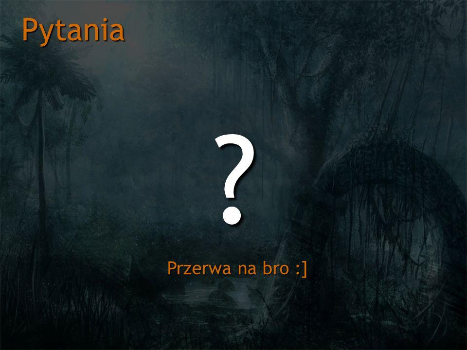 Pytania ? Przerwa na bro :]