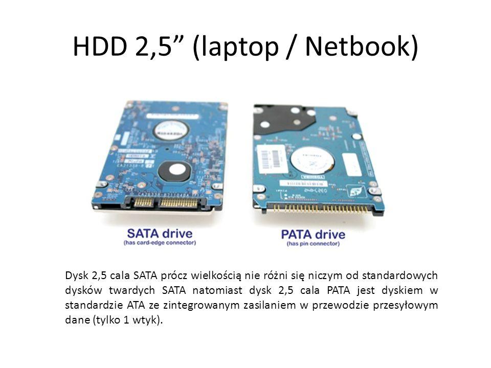 HDD 2,5 (laptop / Netbook) Dysk 2,5 cala SATA prócz wielkością nie różni się niczym od standardowych dysków twardych SATA natomiast dysk 2,5 cala PATA