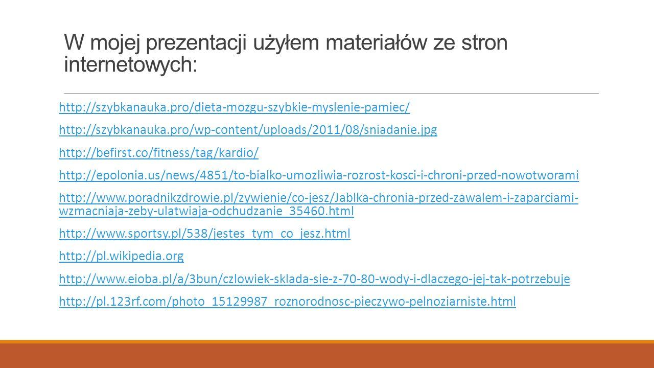 W mojej prezentacji użyłem materiałów ze stron internetowych: http://szybkanauka.pro/dieta-mozgu-szybkie-myslenie-pamiec/ http://szybkanauka.pro/wp-co