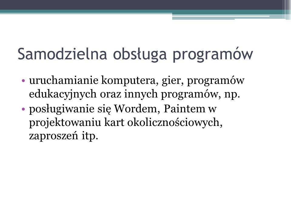 Samodzielna obsługa programów uruchamianie komputera, gier, programów edukacyjnych oraz innych programów, np. posługiwanie się Wordem, Paintem w proje