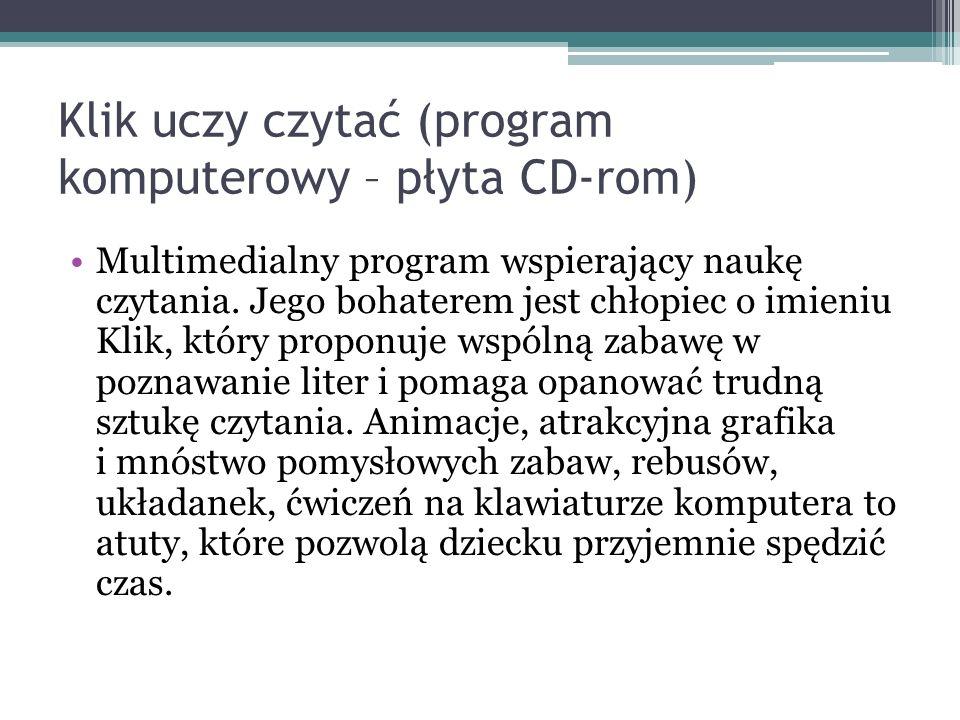 Klik uczy czytać (program komputerowy – płyta CD-rom) Multimedialny program wspierający naukę czytania. Jego bohaterem jest chłopiec o imieniu Klik, k