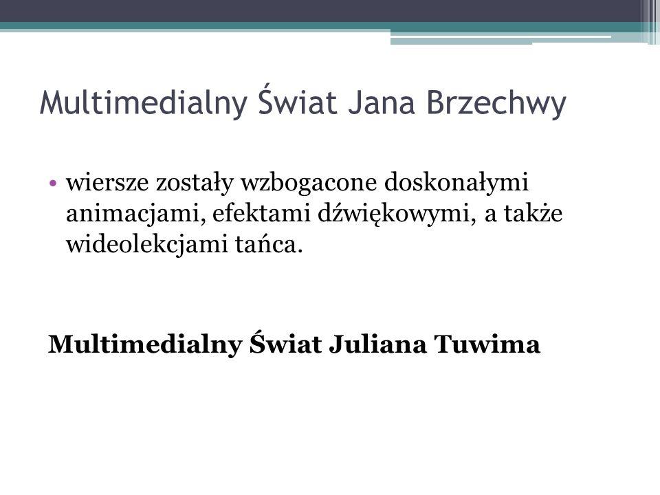 Multimedialny Świat Jana Brzechwy wiersze zostały wzbogacone doskonałymi animacjami, efektami dźwiękowymi, a także wideolekcjami tańca. Multimedialny