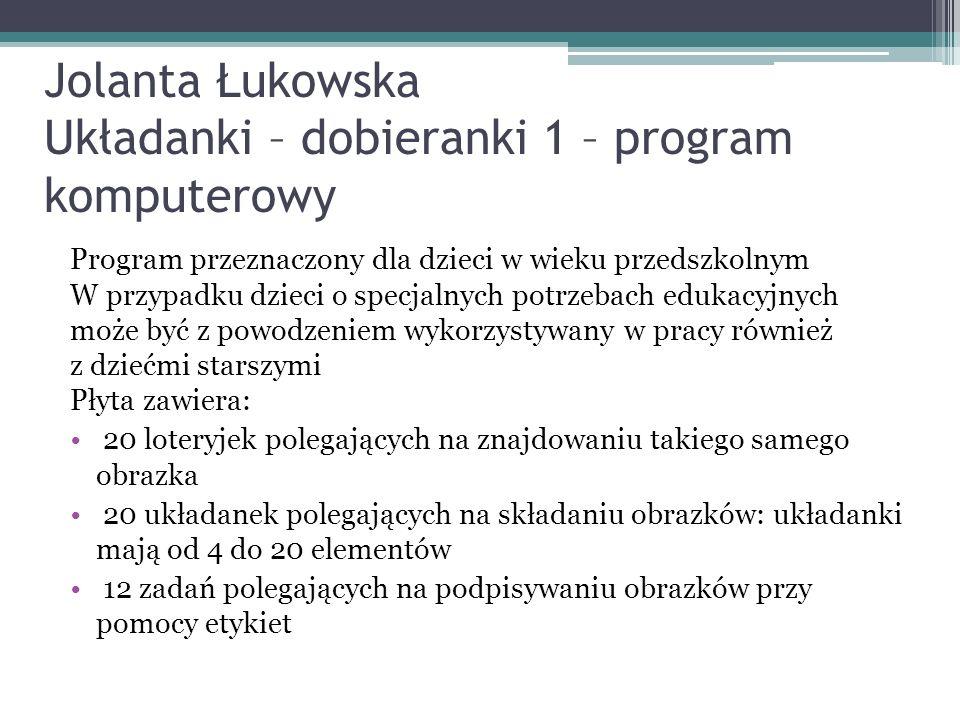 Jolanta Łukowska Układanki – dobieranki 1 – program komputerowy Program przeznaczony dla dzieci w wieku przedszkolnym W przypadku dzieci o specjalnych