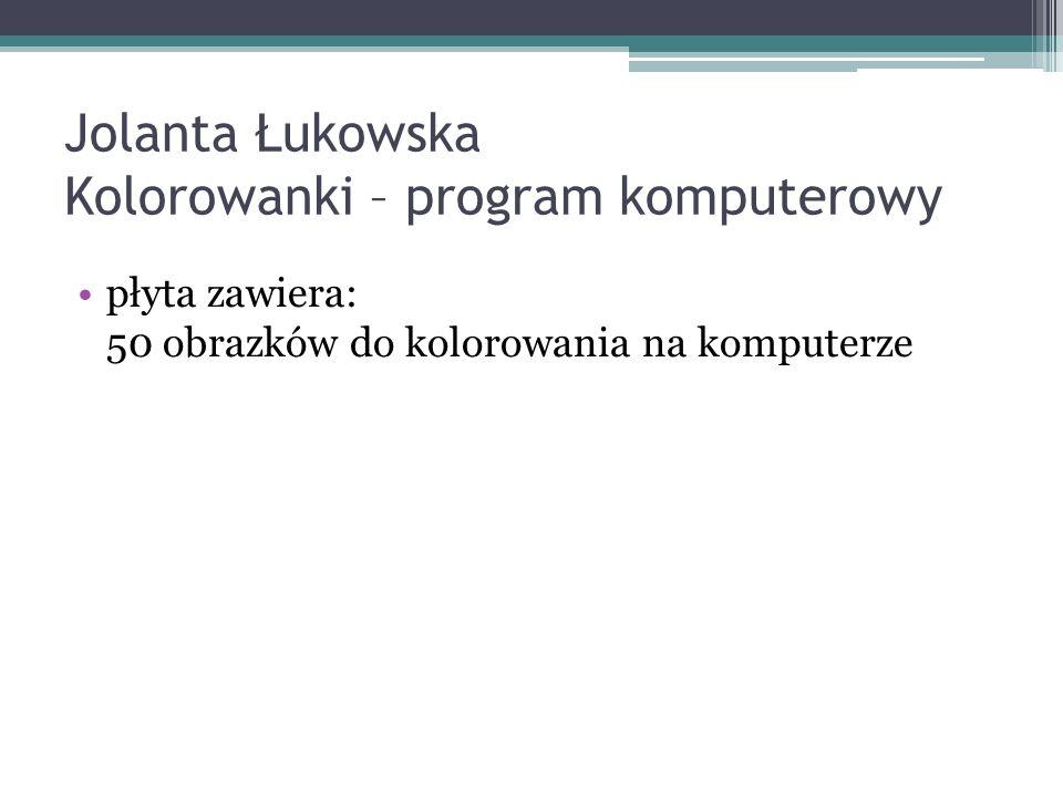 Jolanta Łukowska Kolorowanki – program komputerowy płyta zawiera: 50 obrazków do kolorowania na komputerze