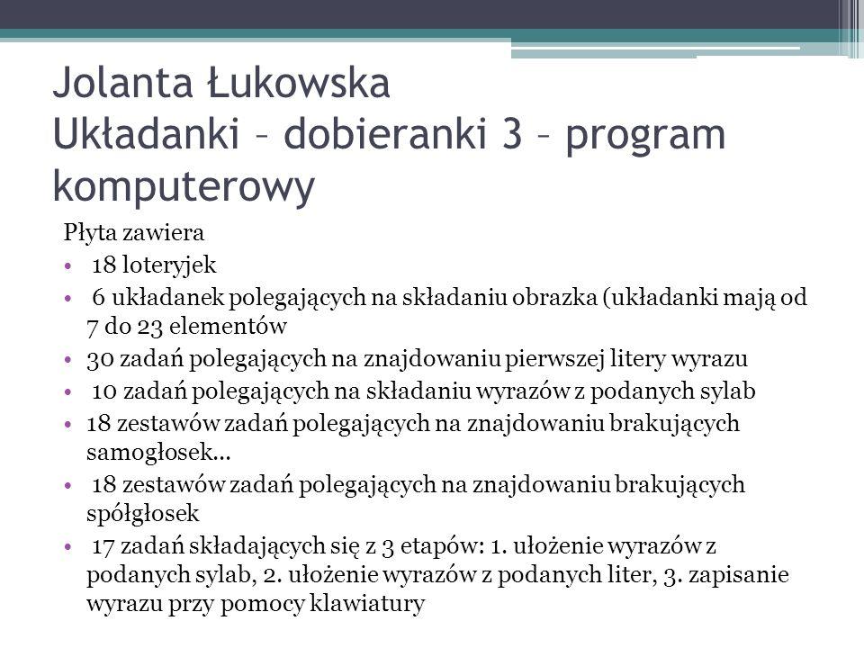 Jolanta Łukowska Układanki – dobieranki 3 – program komputerowy Płyta zawiera 18 loteryjek 6 układanek polegających na składaniu obrazka (układanki ma