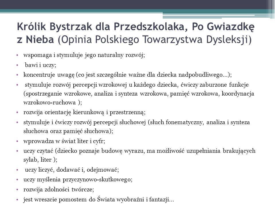 Królik Bystrzak dla Przedszkolaka, Po Gwiazdkę z Nieba (Opinia Polskiego Towarzystwa Dysleksji) wspomaga i stymuluje jego naturalny rozwój; bawi i ucz