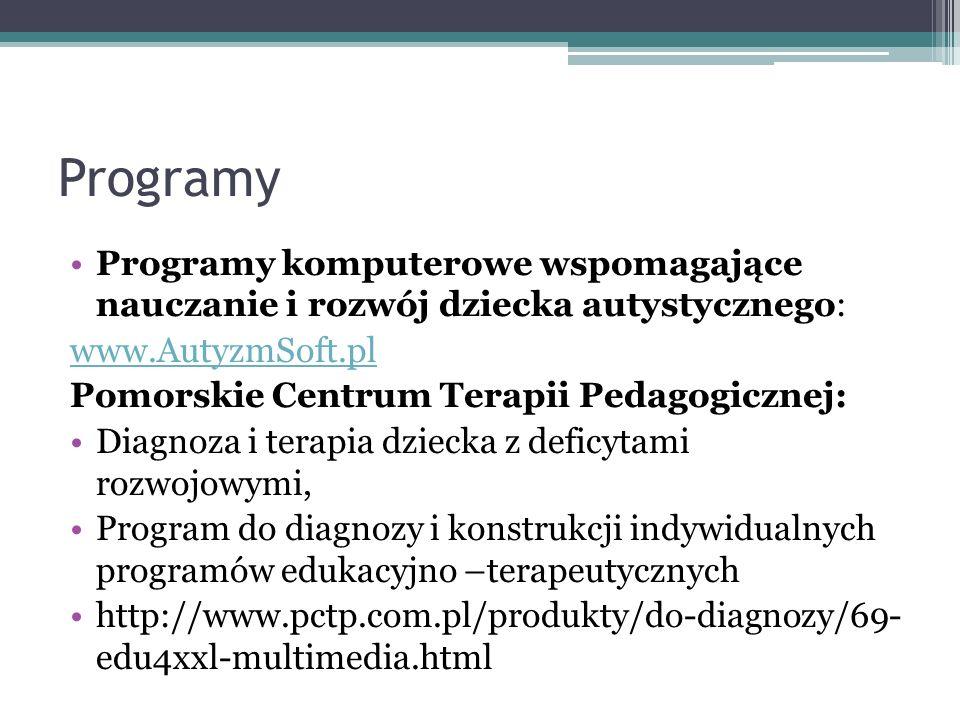 Programy Programy komputerowe wspomagające nauczanie i rozwój dziecka autystycznego: www.AutyzmSoft.pl Pomorskie Centrum Terapii Pedagogicznej: Diagno